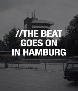 THE BEAT GOES ON IN HAMBURG
