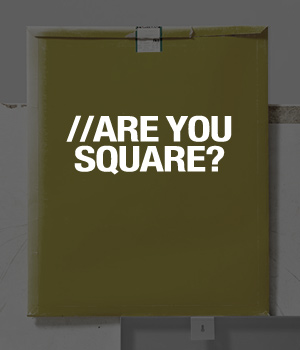 ARE YOU SQUARE